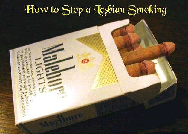 How to stop a lesbian smoking